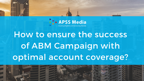 How to ensure the success of ABM Campaign with optimal account coverage?