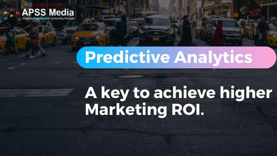 Predictive Analytics: A key to achieve higher Marketing ROI.
